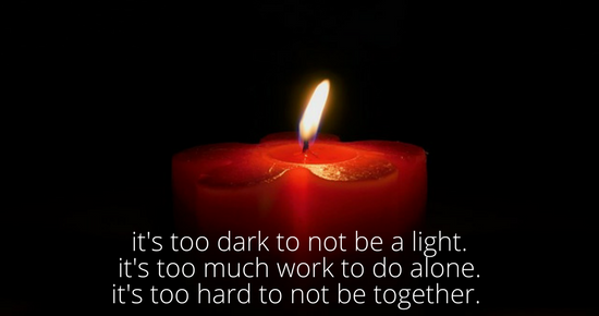 it's too dark to not be a light.it's too much work to do alone.it's too hard to not be together.