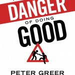 The Spiritual Danger of Doing Good: Interview with Peter Greer of HOPE International