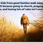 Why Do Kids From Good Families Walk Away From the Faith?