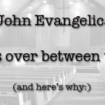Dear Evangelicalism: I Don't Think This Relationship Is Going To Work.