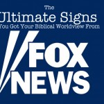 "The Ultimate Signs You Got Your ""Biblical"" Worldview From Fox News"