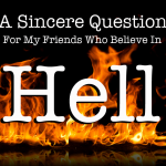 A Sincere Question For My Friends Who Believe In Hell