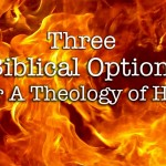 The 3 Biblical Options for a Theology of Hell