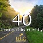 40 Life Lessons I Learned Before My 40th Birthday