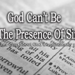 God Can't Be In The Presence of Sin? (And Other Crap About God We Mindlessly Repeat)