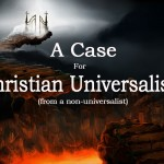 A Case For Christian Universalism (From A Non-Universalist)
