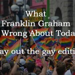 Jesus Will Magically Make You Un-Gay? (What Franklin Graham Is Wrong About Today)