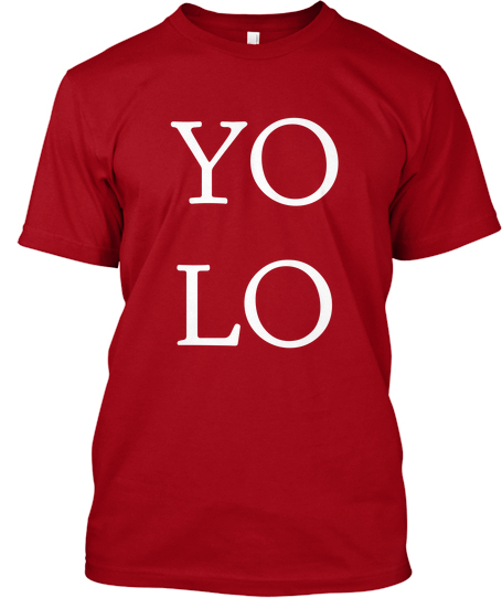 """This Clever Shirt Features an Acceptable Use of the Term """"YOLO"""""""