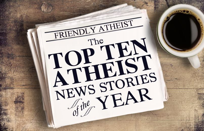 The Top Ten Atheist News Stories of 2015
