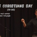 Shoot Christians Say to Me (Video): 17 Common Challenges & What I Say Back