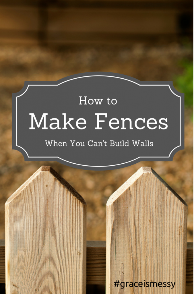 When you can't build walls, here's how to make strong fences.