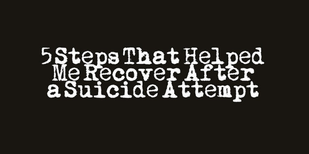 5 Steps that Helped Me Recover After My Suicide Attempt