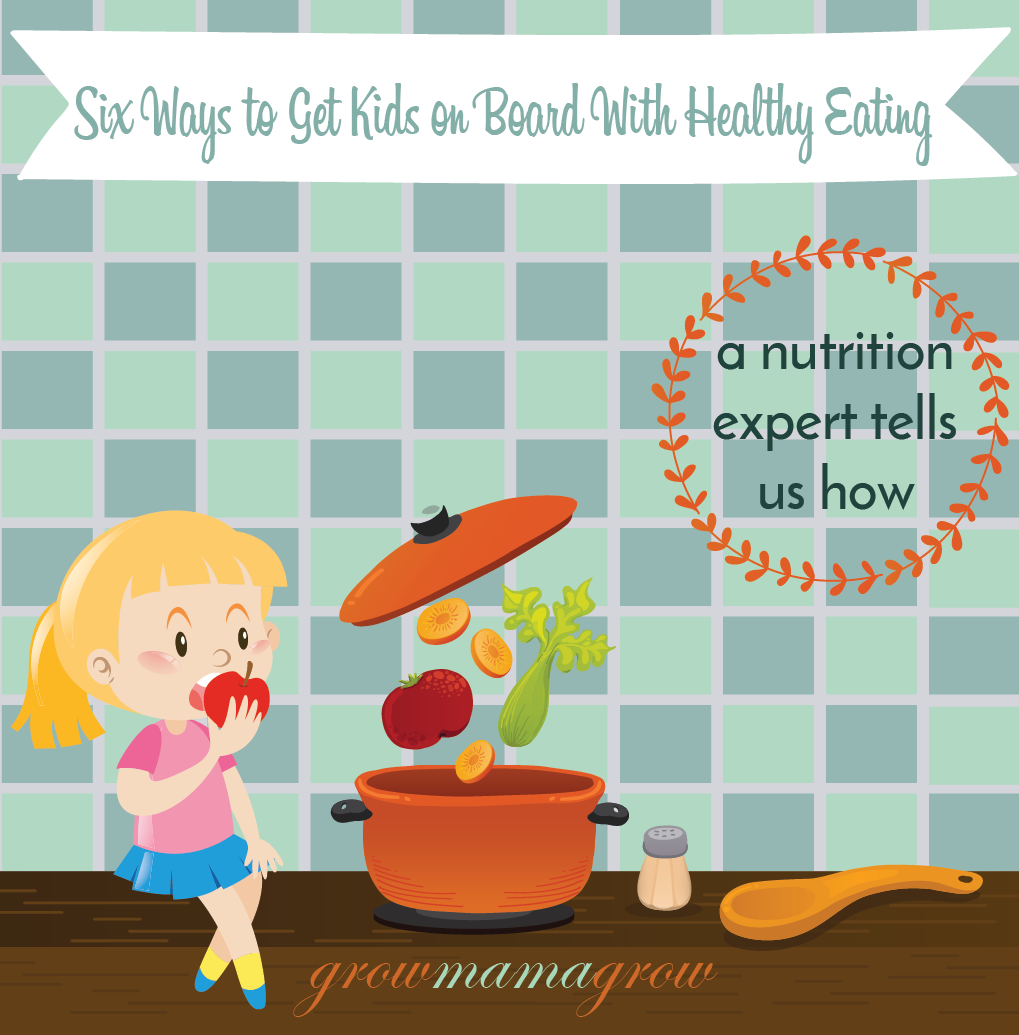 Six Ways to Get Kids on Board With Healthy Eating