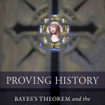 Introducing Bayes blogging: a review of Richard Carrier's <i>Proving History,</i> part 1