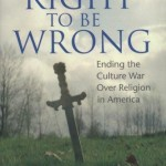 "Respecting Conscience: Reviewing ""The Right to Be Wrong"" by Kevin Seamus Hasson"