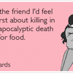 Priceless: You're the friend I'd least want to kill …