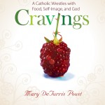 Cravings: A Catholic Wrestles with Food, Self-Image, and God