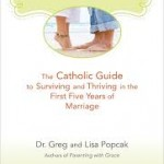 Just Married: The Catholic Guide for Surviving and Thriving in the First Five Years of Marriage
