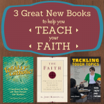 3 Great New Books to Help You Teach Your Faith
