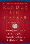 Review: Render Unto Caesar by Charles J. Chaput