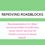 Removing Roadblocks: Recommendations for Direct Service Providers to Build more Victim-Centric Services for Muslim Survivors of Sexual Assault