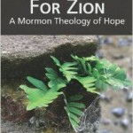 The Hope of Stewardship: A Review of Joseph Spencer's For Zion: A Mormon Theology of Hope