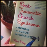 "Healing and Hilarity in ""Post-Traumatic Church Syndrome"""