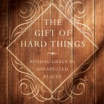The Gift of Hard Things: How to Use Yaconelli's New Book