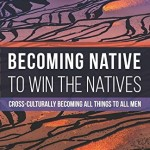 "Review of ""Becoming Native to Win the Natives"""