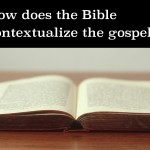How does the Bible contextualize the gospel? (Session 2 Training Video)