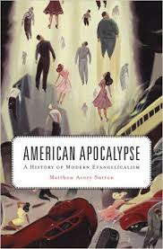 Apocalypse Now: The New History of American Fundamentalists–A Review