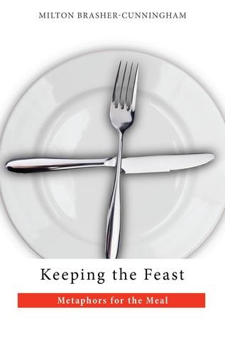 Keeping the Feast by Milton Brasher-Cunningham