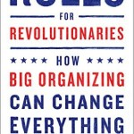 Rules for Revolutionaries by Becky Bond and Zack Exley