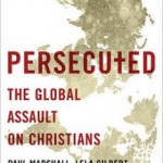 Persecuted by Paul Marshall, Lela Gilbert, and Nina Shea