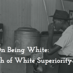 On Being White: The Myth of White Superiority Part 3