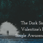 The Dark Side of Valentine's Day: Single Awareness Day