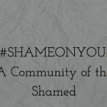 Shame On You: A Community of the Shamed