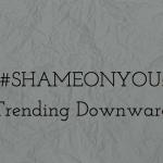 Shame on You: Trending Downward