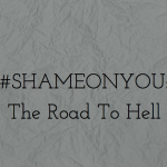 Shame on You: The Road to Hell
