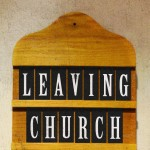 Leaving Church: Jesus Leaves Churches Too