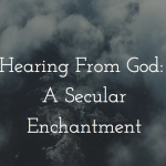 Hearing From God: A Secular Enchantment