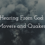 Hearing From God: Movers and Quakers