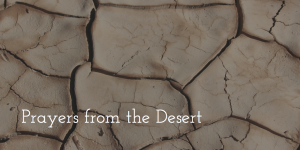 Desert Prayers