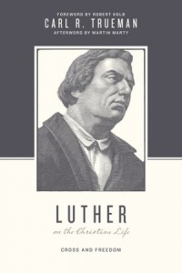 A Review of Luther on the Christian Life: Cross and Freedom by Carl Trueman