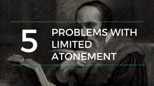 Five Problems with Limited Atonement