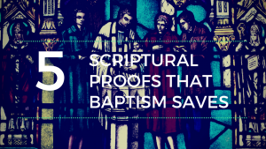 Five Scriptural Proofs that Baptism Saves