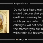 quote-do-not-lose-heart-even-if-you-should-discover-that-you-lack-qualities-necessary-for-angela-merici-59-33-95