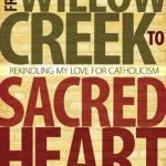From Willow Creek to Sacred Heart:  A Former Evangelical Learns to Love the Catholic Church