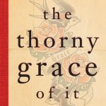 The Thorny Grace of It:  Essays for Imperfect Catholics