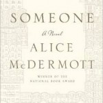 "Summer Reading:  Alice McDermott's ""Someone"""